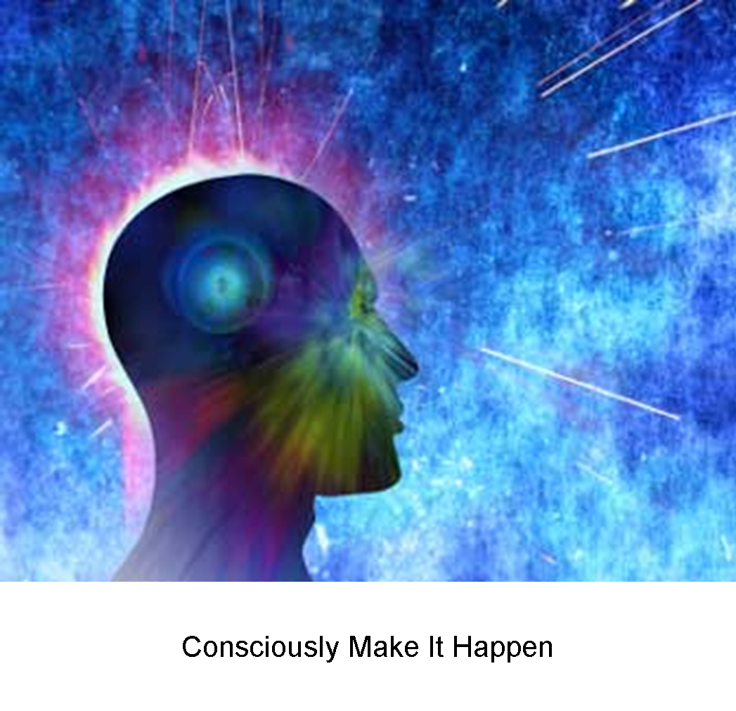 Consciously Make It Happen