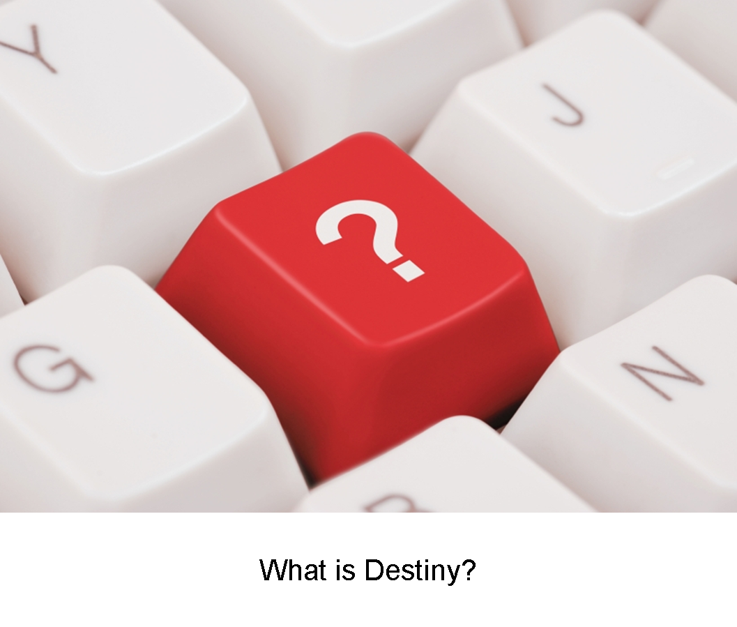 What Is Destiny?