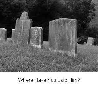 Where Have You Laid Him?