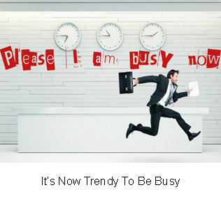 It�s Now Trendy To Be Busy