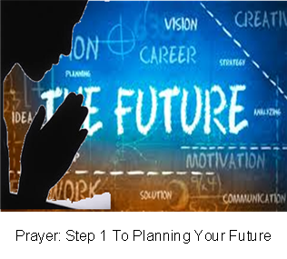 Prayer: Step 1 To Planning Your Future