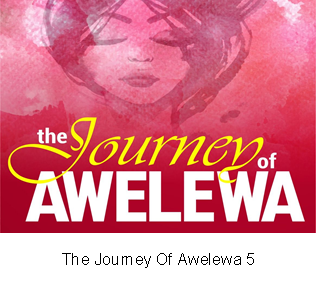 The Journey Of Awelewa 5