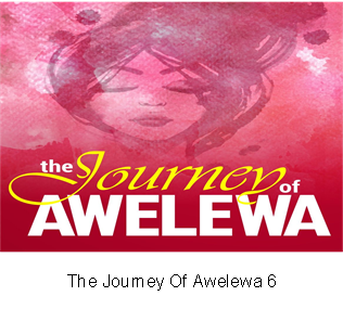 The Journey Of Awelewa 6