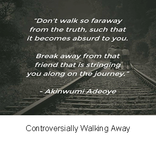 Controversially Walking Away