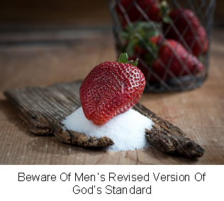 Beware Of Men�s Revised Version Of God�s Standard