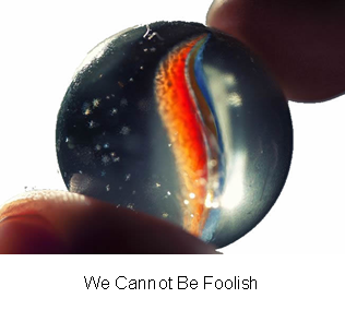 We Cannot Be Foolish
