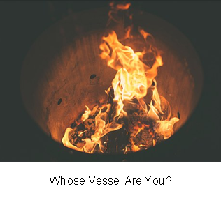 Whose Vessel Are You?