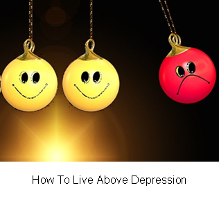 How To Live Above Depression