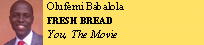olufemi Babalola FRESH BREAD You, The Movie