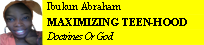 Ibukun Abraham MAXIMIZING TEEN-HOOD Doctrines Or God