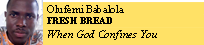 olufemi Babalola FRESH BREAD When God Confines You