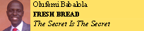 Olufemi Babalola FRESH BREAD The Secret Is The Secret